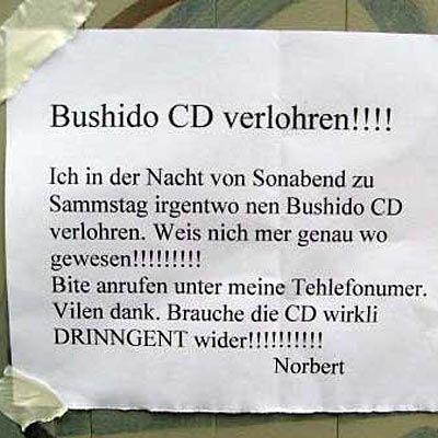 ich in der Nacht von Sonabend zu Sammstag irgentwo nen Bushido CD verlohren. Weis nich mer genau wo gewesen! Bite anrufen unter meine Tehlefonumer. Vilen dank. Brauche die CD wirkli DRINNGENT wider!